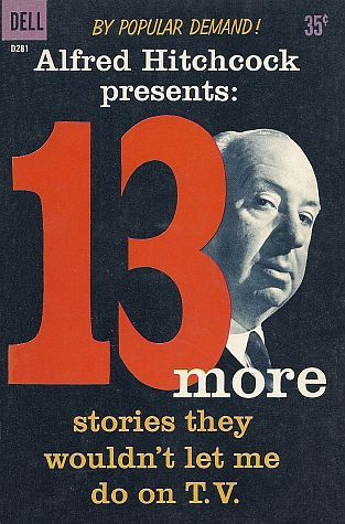 Cover of Alfred Hitchcock anthology 13 More Stories They Wouldn't Let Me Do on TV